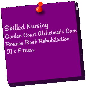 Skilled Nursing Garden Court Alzheimer's Care Bounce Back Rehabiliation AJ's Fitness