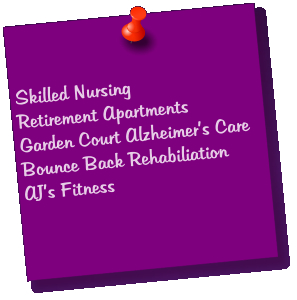 Skilled Nursing Retirement Apartments Garden Court Alzheimer's Care Bounce Back Rehabiliation  AJ's Fitness