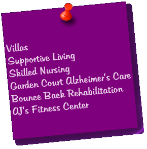 Villas Supportive Living Skilled Nursing Garden Court Alzheimer's Care Bounce Back Rehabilitation AJ's Fitness Center