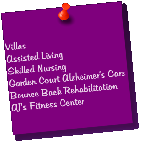 Villas Assisted Living Skilled Nursing Garden Court Alzheimer's Care Bounce Back Rehabilitation AJ's Fitness Center