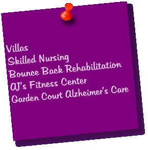 Villas Skilled Nursing Bounce Back Rehabilitation AJ's Fitness Center Garden Court Alzheimer's Care