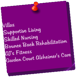 Villas Supportive Living Skilled Nursing Bounce Back Rehabilitation AJ's Fitness Garden Court Alzheimer's Care