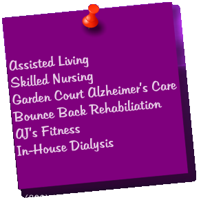 Assisted Living Skilled Nursing Garden Court Alzheimer's Care Bounce Back Rehabiliation AJ's Fitness In-House Dialysis