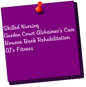 Skilled Nursing Garden Court Alzheimer's Care Bounce Back Rehabilitation AJ's Fitness