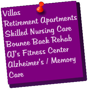 Villas Retirement Apartments Skilled Nursing Care Bounce Back Rehab AJ's Fitness Center Alzheimer's / Memory Care