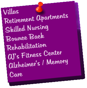 Villas Retirement Apartments Skilled Nursing Bounce Back Rehabilitation AJ's Fitness Center Alzheimer's / Memory Care