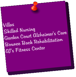 Villas Skilled Nursing Garden Court Alzheimer's Care Bounce Back Rehabilitation AJ's Fitness Center